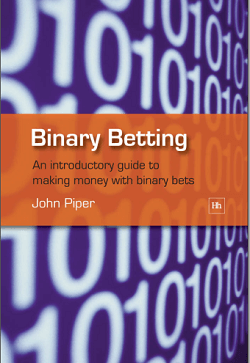 Binary Betting- An Introductory Guide to Making Money with Binary Bets
